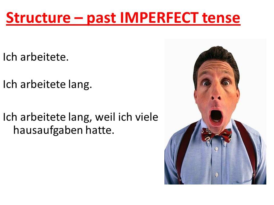 Structure – past IMPERFECT tense Ich arbeitete. Ich arbeitete lang.
