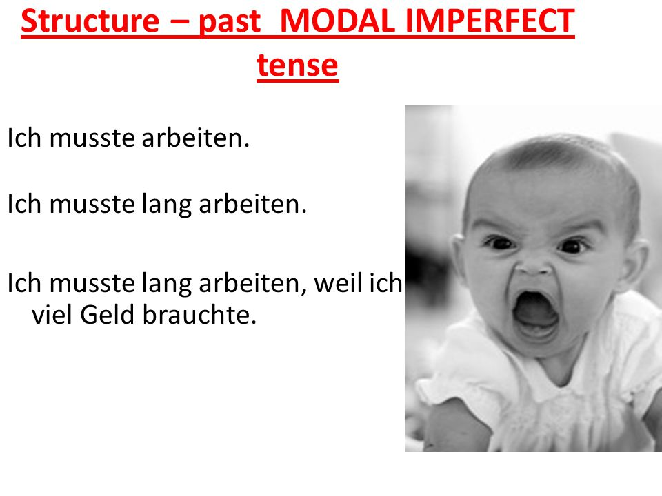 Structure – past MODAL IMPERFECT tense Ich musste arbeiten.