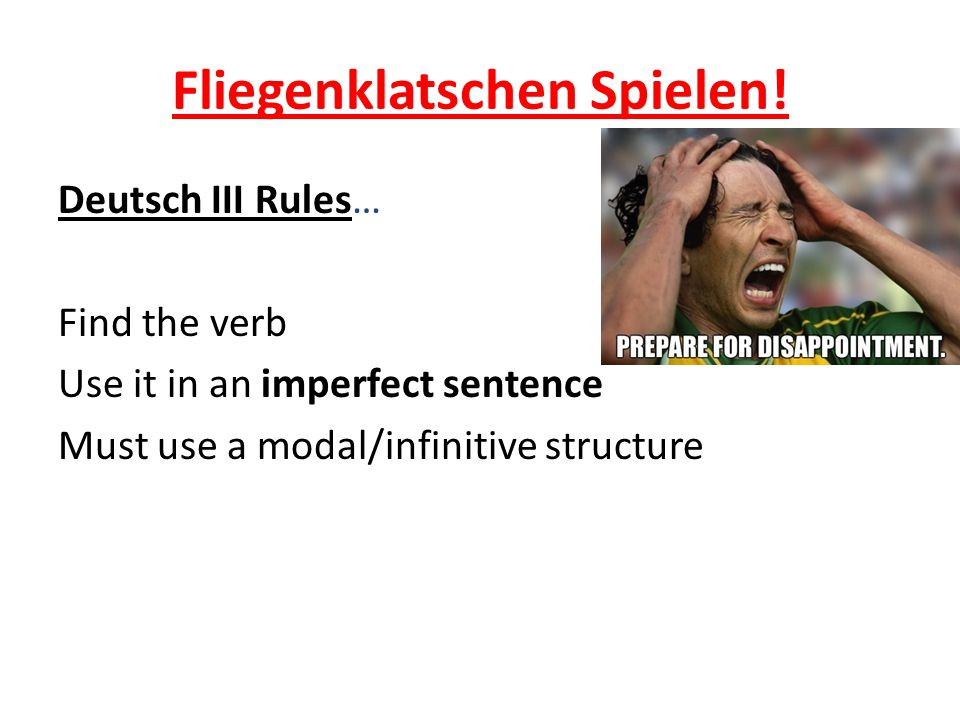 Fliegenklatschen Spielen! Deutsch III Rules… Find the verb Use it in an imperfect sentence Must use a modal/infinitive structure