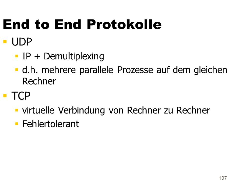 107 End to End Protokolle  UDP  IP + Demultiplexing  d.h.