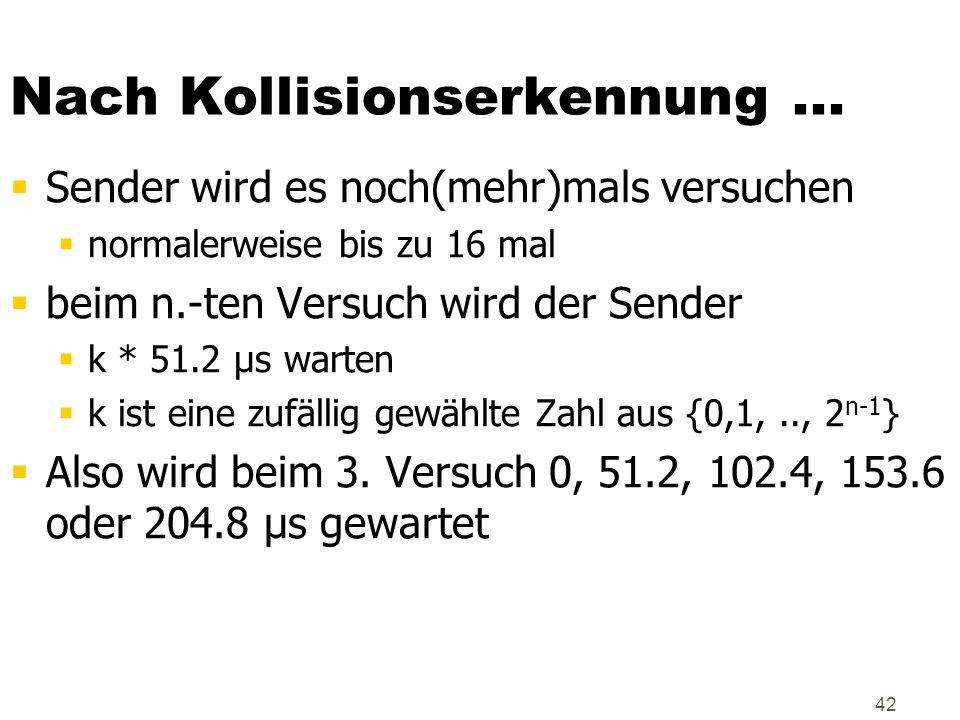 42 Nach Kollisionserkennung...  Sender wird es noch(mehr)mals versuchen  normalerweise bis zu 16 mal  beim n.-ten Versuch wird der Sender  k * 51.
