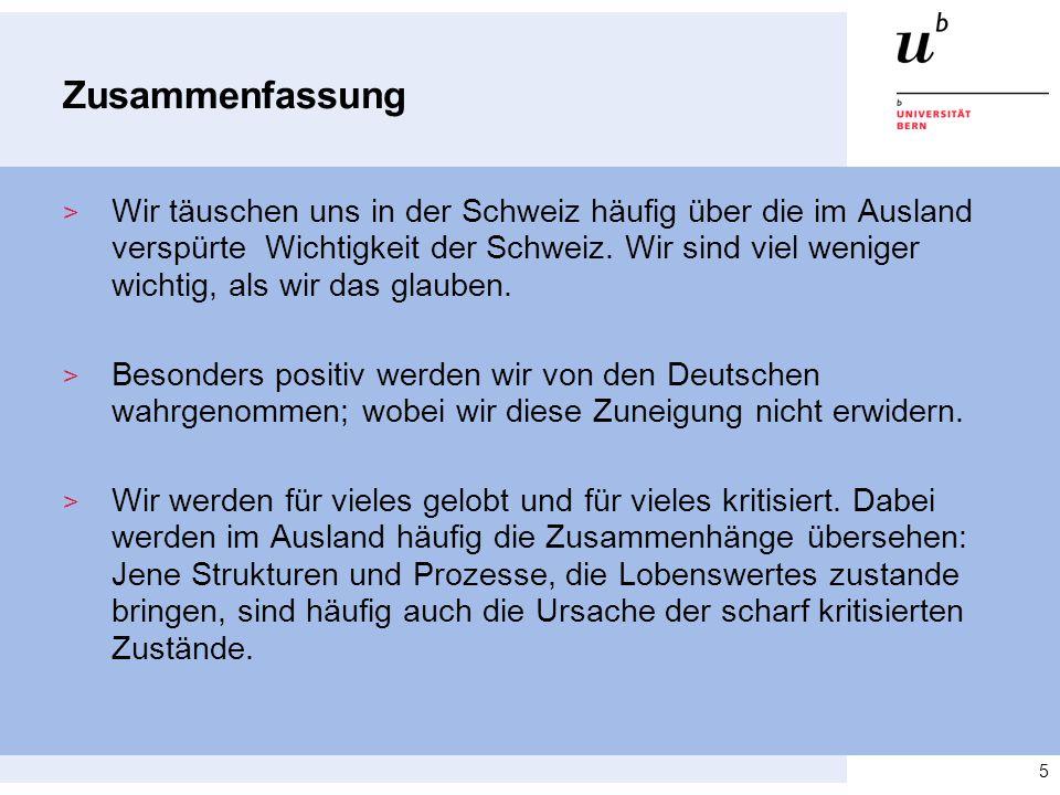 Zusammenfassung > Wir täuschen uns in der Schweiz häufig über die im Ausland verspürte Wichtigkeit der Schweiz.