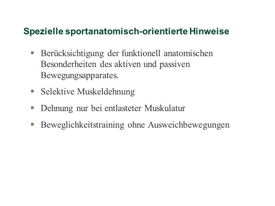 Spezielle sportanatomisch-orientierte Hinweise §Berücksichtigung der funktionell anatomischen Besonderheiten des aktiven und passiven Bewegungsapparat
