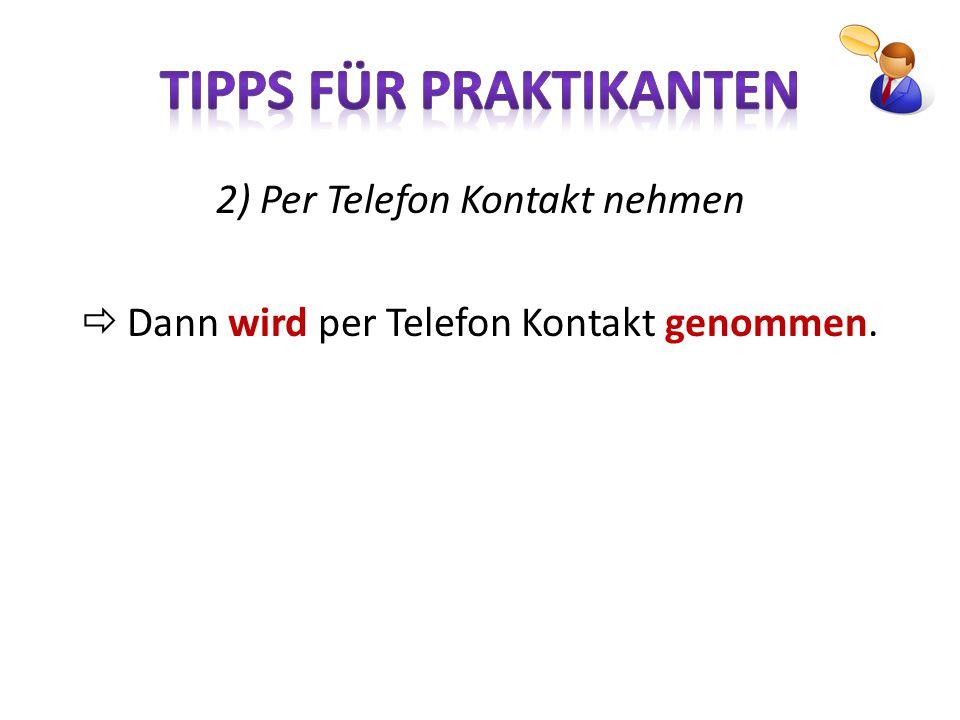 2) Per Telefon Kontakt nehmen  Dann wird per Telefon Kontakt genommen.