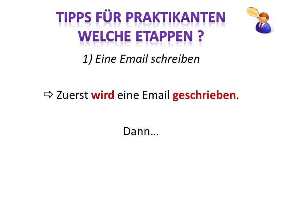1) Eine Email schreiben  Zuerst wird eine Email geschrieben. Dann…