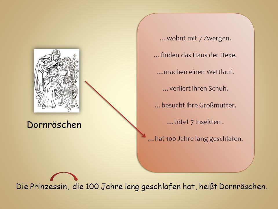 Dornröschen …wohnt mit 7 Zwergen.…finden das Haus der Hexe.