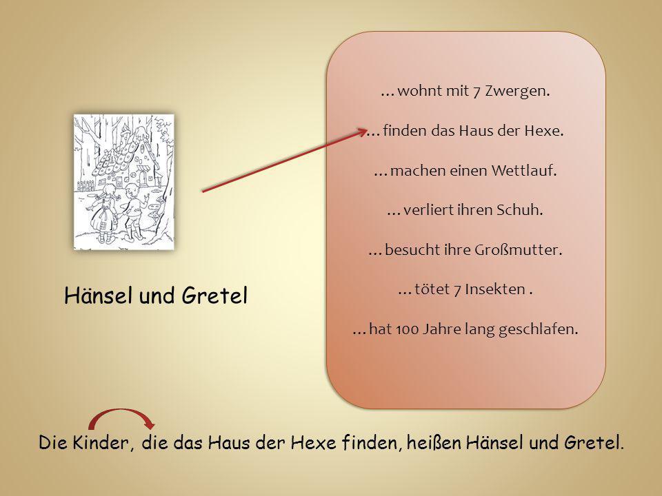 Hänsel und Gretel …wohnt mit 7 Zwergen.…finden das Haus der Hexe.