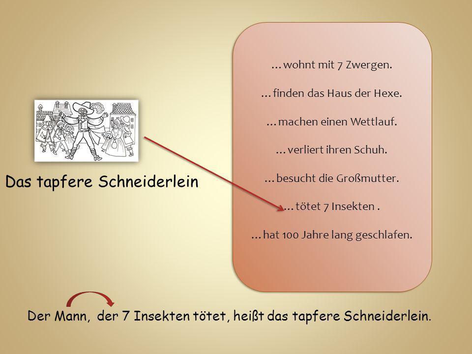 Das tapfere Schneiderlein …wohnt mit 7 Zwergen.…finden das Haus der Hexe.