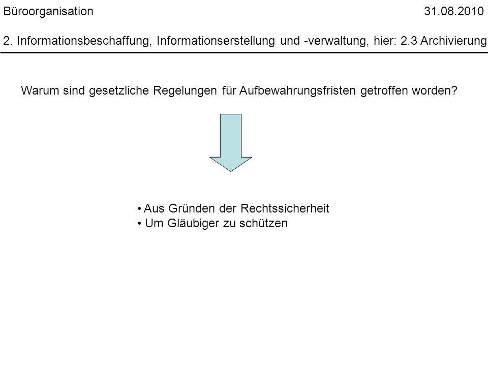 Büroorganisation 31.08.2010 2. Informationsbeschaffung, Informationserstellung und -verwaltung, hier: 2.3 Archivierung Warum sind gesetzliche Regelung