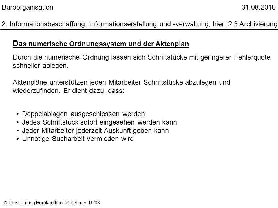 © Umschulung Bürokauffrau Teilnehmer 10/08 Da s numerische Ordnungssystem und der Aktenplan Durch die numerische Ordnung lassen sich Schriftstücke mit