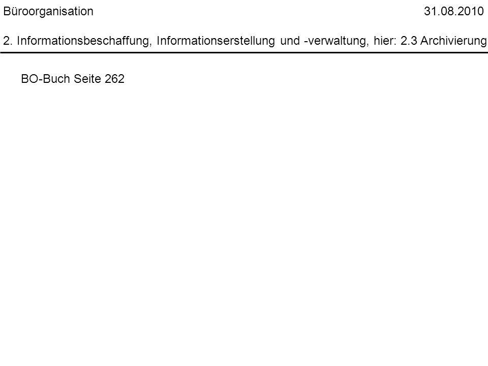 Büroorganisation 31.08.2010 2. Informationsbeschaffung, Informationserstellung und -verwaltung, hier: 2.3 Archivierung BO-Buch Seite 262