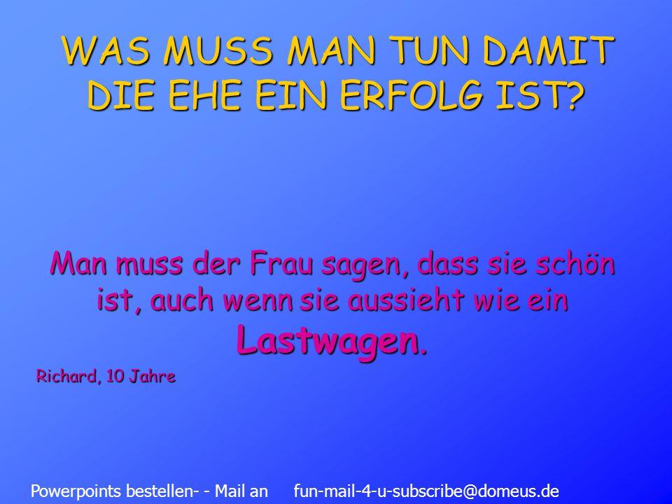 Powerpoints bestellen- - Mail an fun-mail-4-u-subscribe@domeus.de WAS MUSS MAN TUN DAMIT DIE EHE EIN ERFOLG IST.