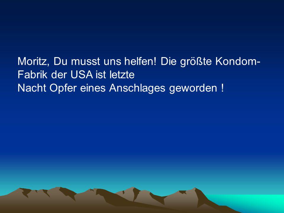 Moritz, Du musst uns helfen.