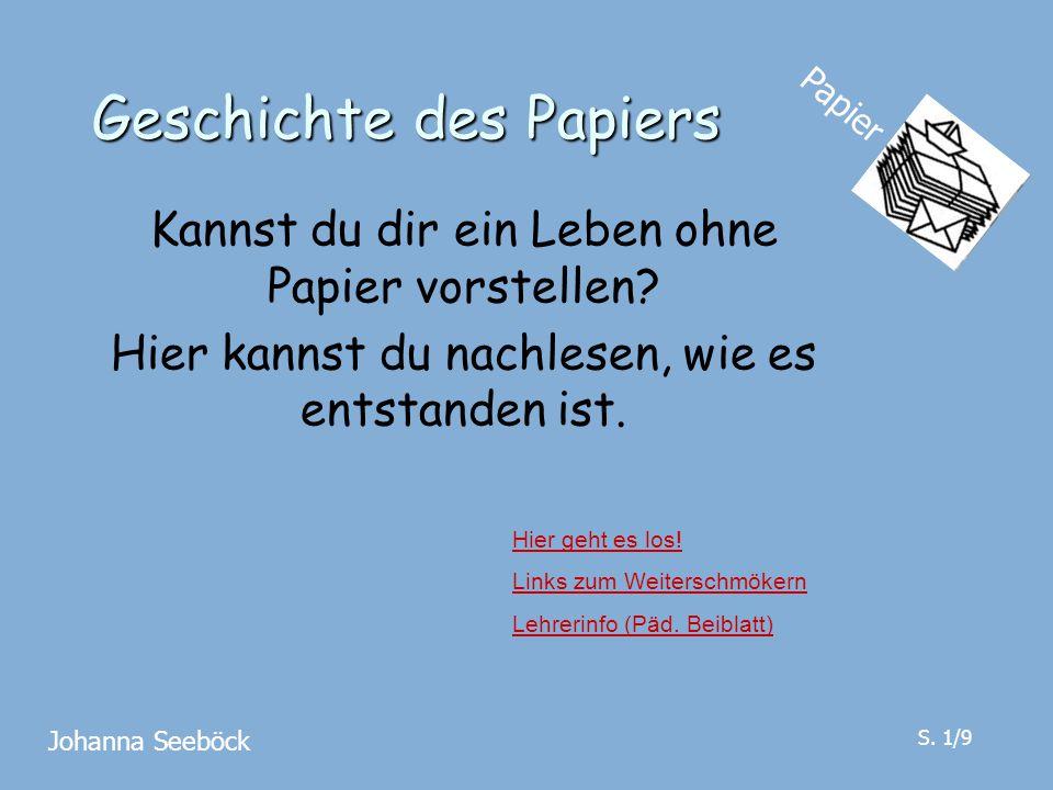 Geschichte des Papiers Kannst du dir ein Leben ohne Papier vorstellen? Hier kannst du nachlesen, wie es entstanden ist. Hier geht es los! Links zum We