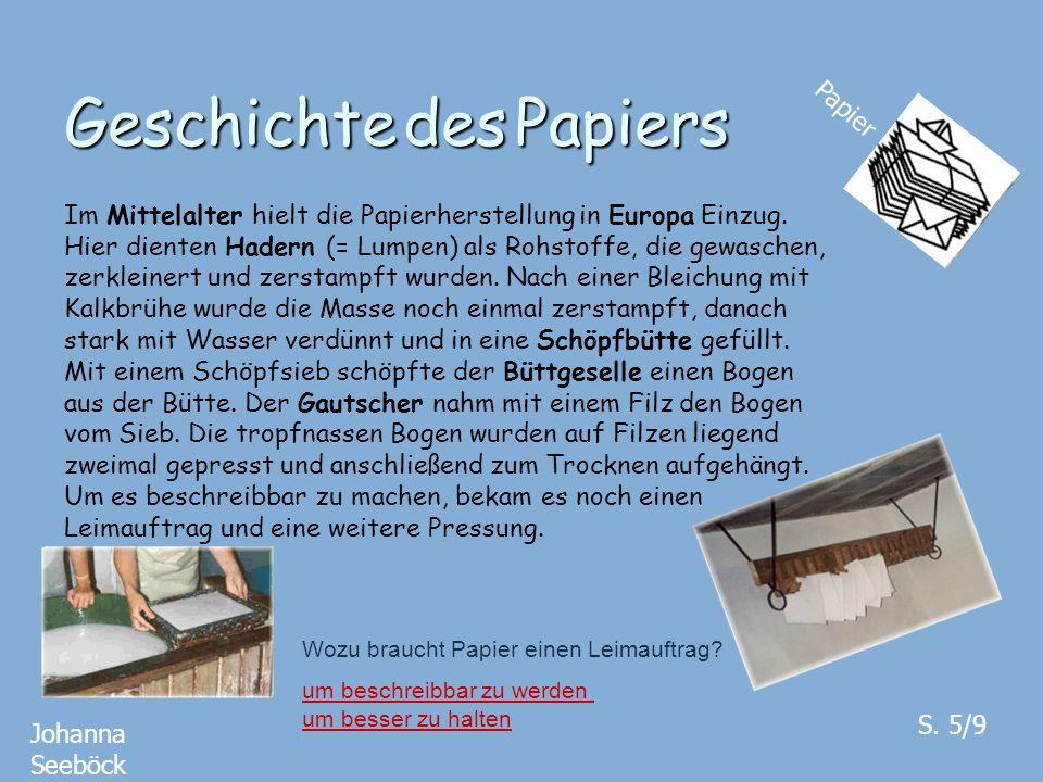 Geschichte des Papiers Papier Johanna Seeböck S. 5/9 Im Mittelalter hielt die Papierherstellung in Europa Einzug. Hier dienten Hadern (= Lumpen) als R