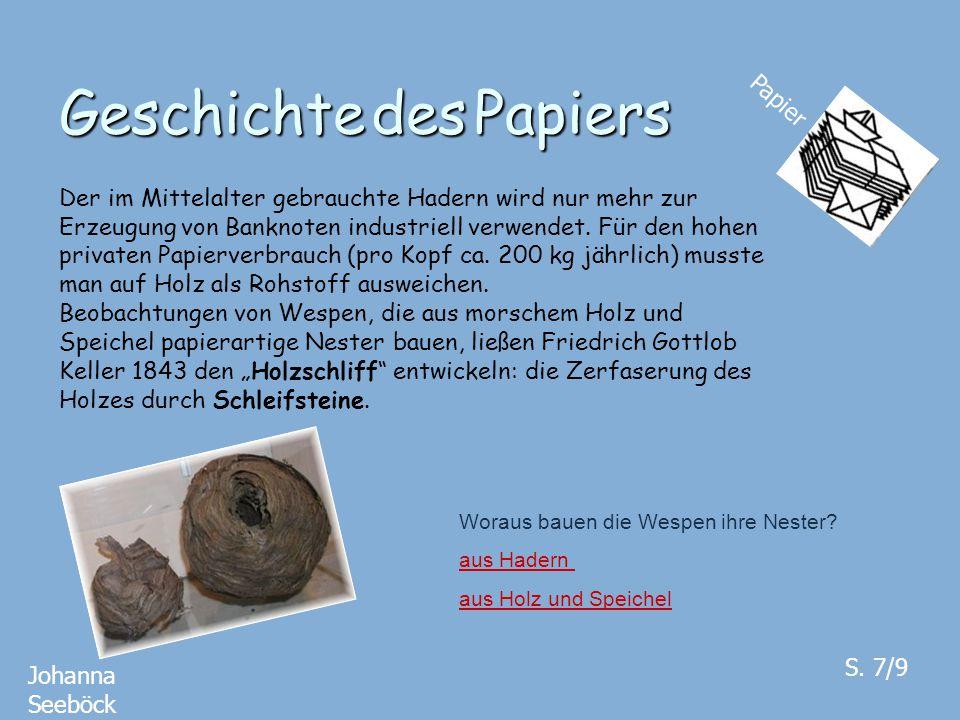Geschichte des Papiers Papier Johanna Seeböck S. 7/9 Der im Mittelalter gebrauchte Hadern wird nur mehr zur Erzeugung von Banknoten industriell verwen