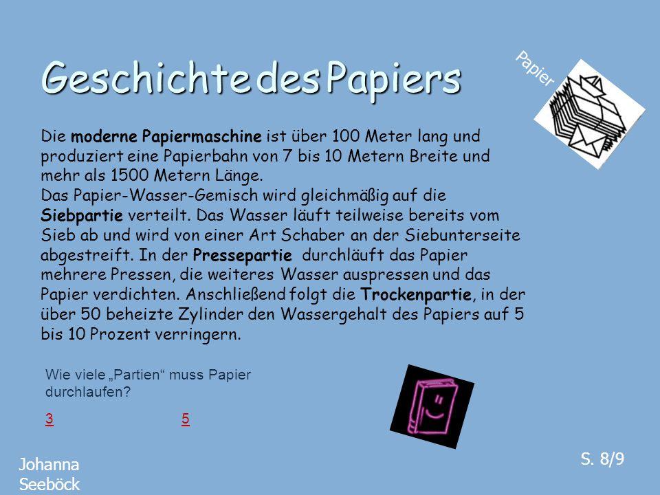 Geschichte des Papiers Papier Johanna Seeböck S. 8/9 Die moderne Papiermaschine ist über 100 Meter lang und produziert eine Papierbahn von 7 bis 10 Me