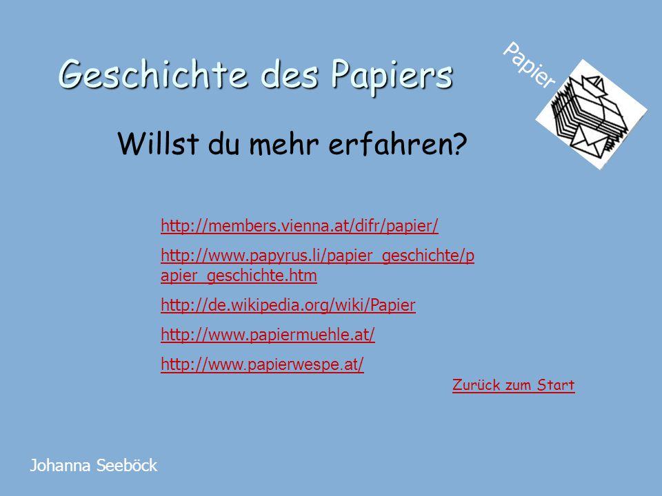Geschichte des Papiers Willst du mehr erfahren? http://members.vienna.at/difr/papier/ http://www.papyrus.li/papier_geschichte/p apier_geschichte.htm h