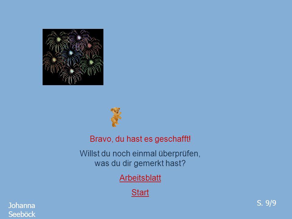 Bravo, du hast es geschafft! Willst du noch einmal überprüfen, was du dir gemerkt hast? Arbeitsblatt Start Johanna Seeböck S. 9/9
