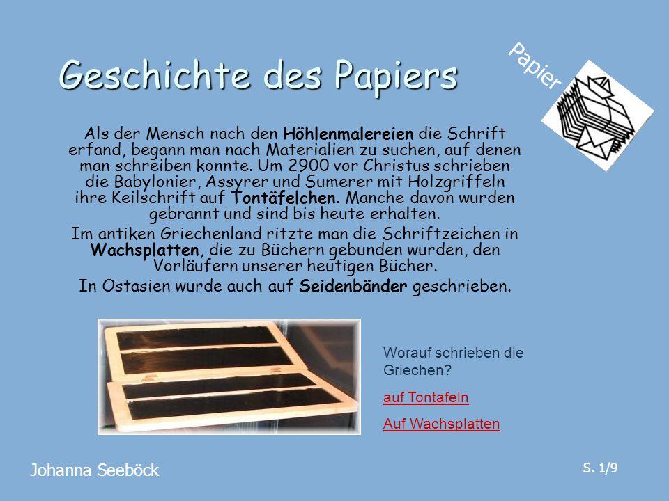 Geschichte des Papiers Als der Mensch nach den Höhlenmalereien die Schrift erfand, begann man nach Materialien zu suchen, auf denen man schreiben konn