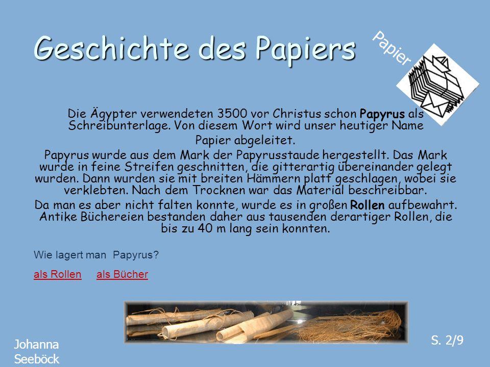 Geschichte des Papiers Die Ägypter verwendeten 3500 vor Christus schon Papyrus als Schreibunterlage. Von diesem Wort wird unser heutiger Name Papier a