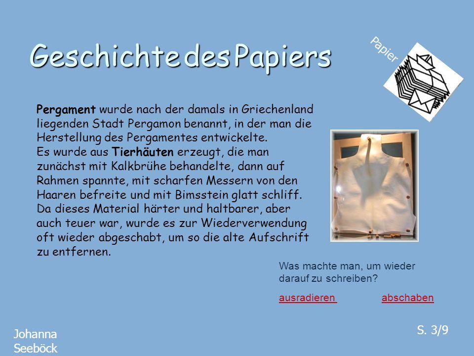 Geschichte des Papiers Papier Pergament wurde nach der damals in Griechenland liegenden Stadt Pergamon benannt, in der man die Herstellung des Pergame