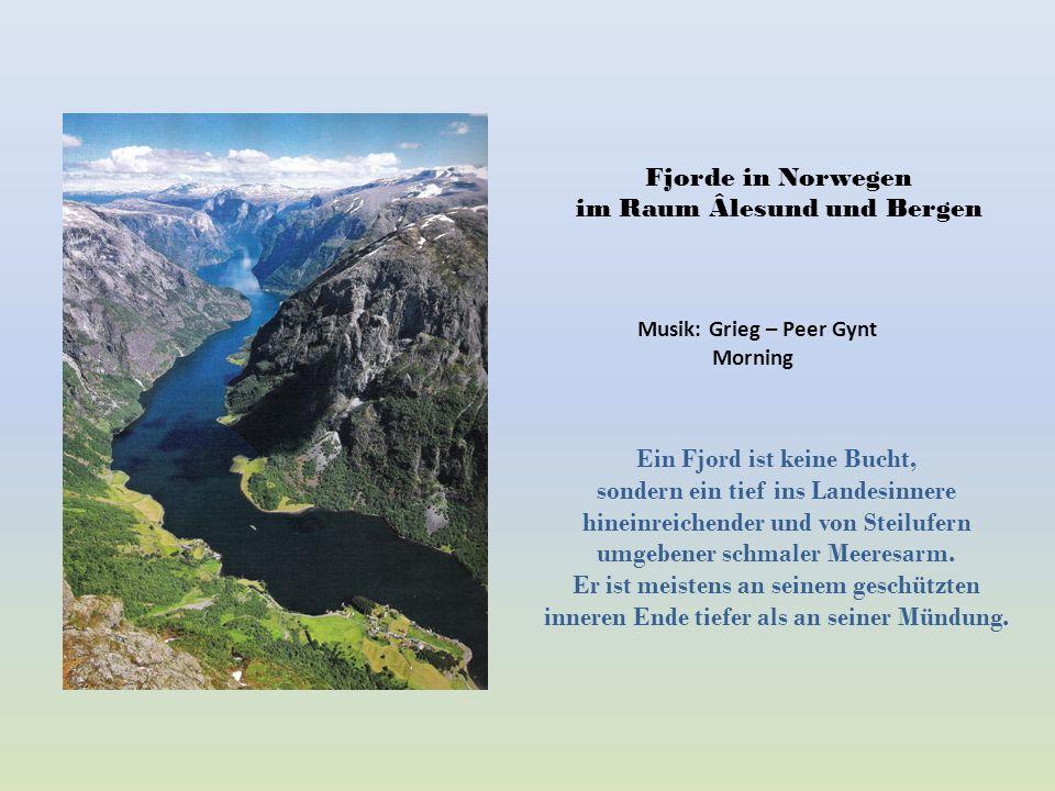 Fjorde in Norwegen im Raum Âlesund und Bergen Ein Fjord ist keine Bucht, sondern ein tief ins Landesinnere hineinreichender und von Steilufern umgebener schmaler Meeresarm.