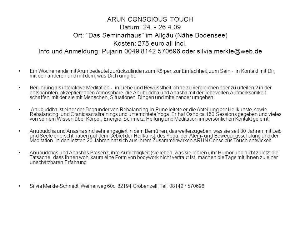 ARUN CONSCIOUS TOUCH Datum: 24. - 26.4.09 Ort: