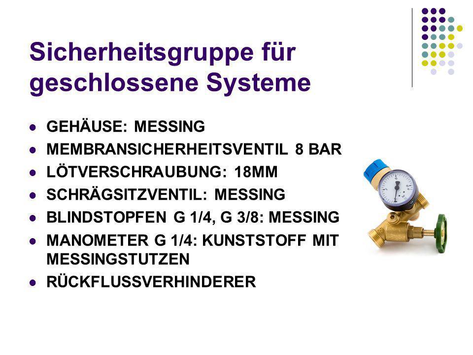 Sicherheitsgruppe für geschlossene Systeme GEHÄUSE: MESSING MEMBRANSICHERHEITSVENTIL 8 BAR LÖTVERSCHRAUBUNG: 18MM SCHRÄGSITZVENTIL: MESSING BLINDSTOPF