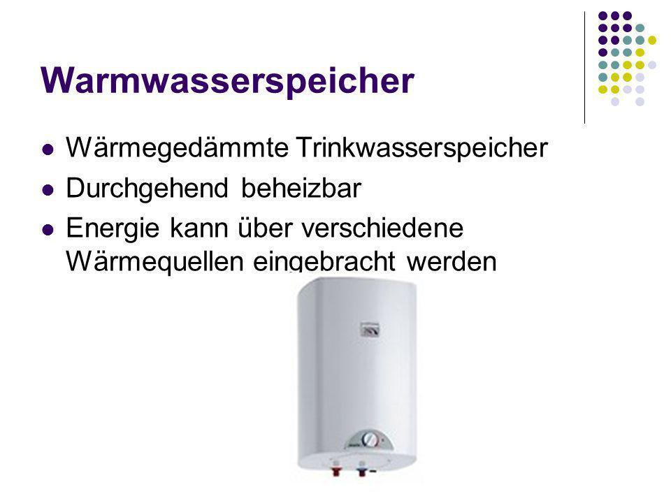 Warmwasserspeicher Wärmegedämmte Trinkwasserspeicher Durchgehend beheizbar Energie kann über verschiedene Wärmequellen eingebracht werden