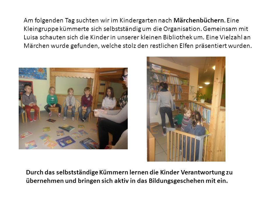 Am folgenden Tag suchten wir im Kindergarten nach Märchenbüchern. Eine Kleingruppe kümmerte sich selbstständig um die Organisation. Gemeinsam mit Luis