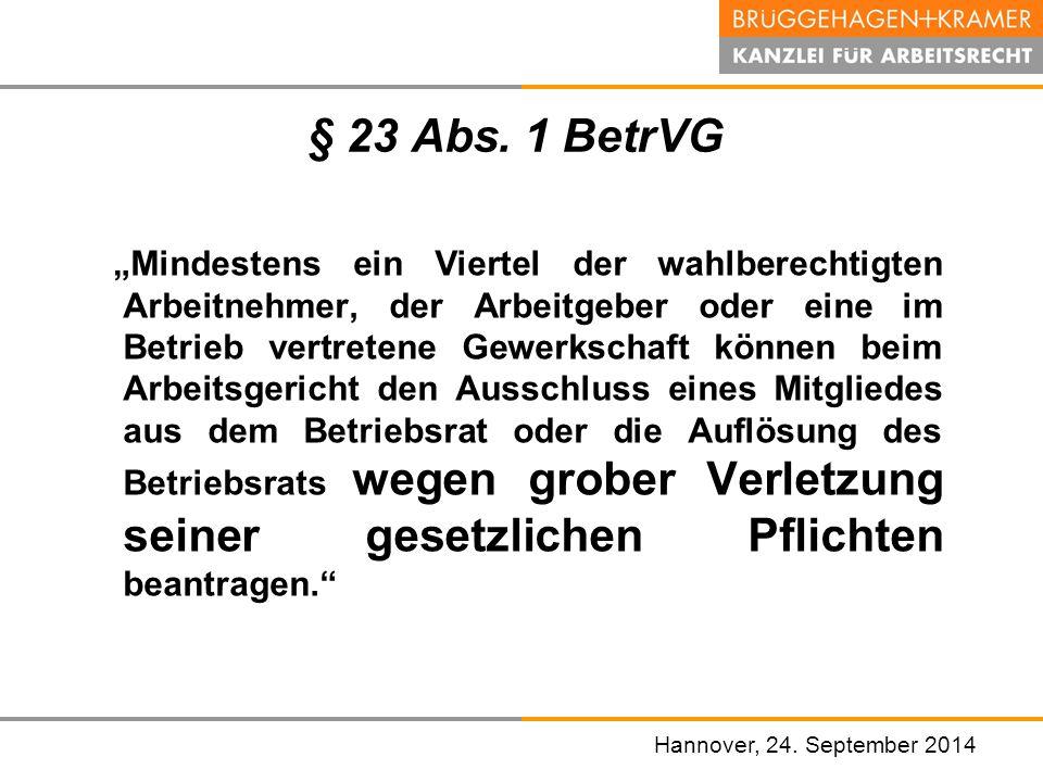 """Hannover, den 07. November 2008 § 23 Abs. 1 BetrVG """"Mindestens ein Viertel der wahlberechtigten Arbeitnehmer, der Arbeitgeber oder eine im Betrieb ver"""