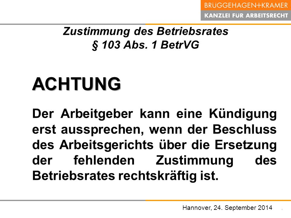 Hannover, den 07. November 2008 Zustimmung des Betriebsrates § 103 Abs. 1 BetrVG ACHTUNG Der Arbeitgeber kann eine Kündigung erst aussprechen, wenn de