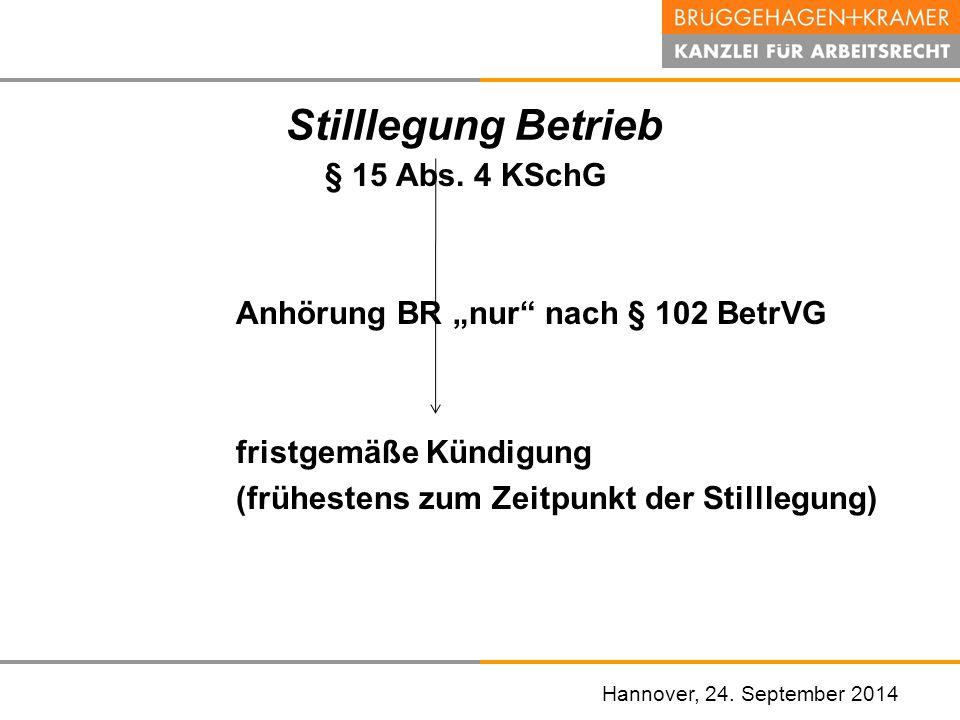 "Hannover, den 07. November 2008 Stilllegung Betrieb § 15 Abs. 4 KSchG Anhörung BR ""nur"" nach § 102 BetrVG fristgemäße Kündigung (frühestens zum Zeitpu"
