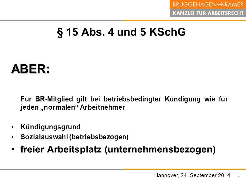 """Hannover, den 07. November 2008 § 15 Abs. 4 und 5 KSchG ABER: Für BR-Mitglied gilt bei betriebsbedingter Kündigung wie für jeden """"normalen"""" Arbeitnehm"""