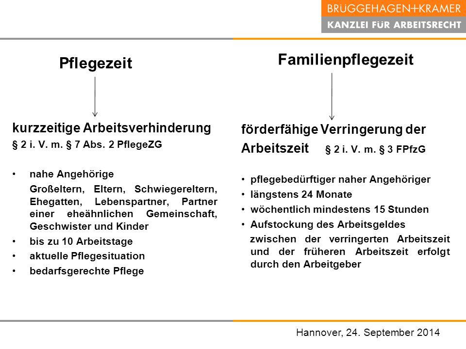 Hannover, den 07. November 2008 Pflegezeit kurzzeitige Arbeitsverhinderung § 2 i. V. m. § 7 Abs. 2 PflegeZG nahe Angehörige Großeltern, Eltern, Schwie