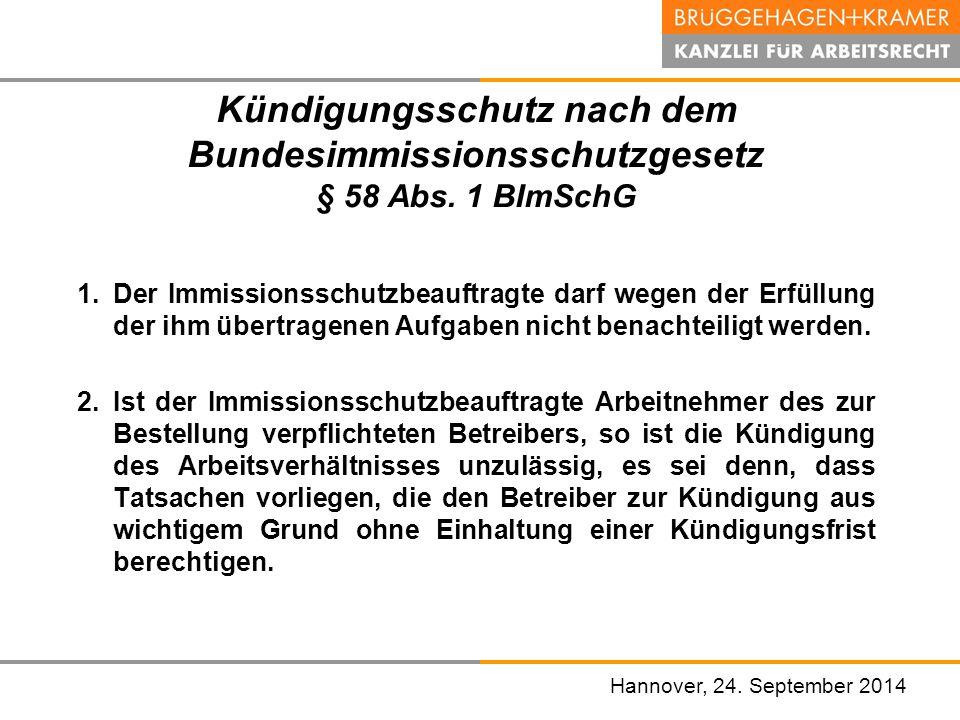 Hannover, den 07. November 2008 Kündigungsschutz nach dem Bundesimmissionsschutzgesetz § 58 Abs. 1 BImSchG 1.Der Immissionsschutzbeauftragte darf wege