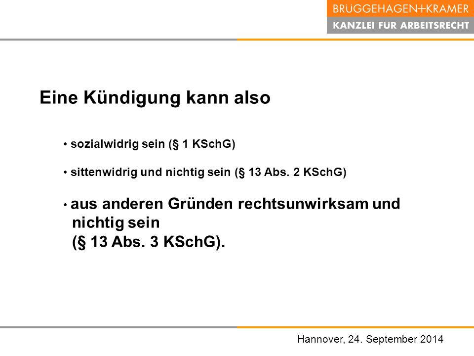 Hannover, den 07. November 2008 Eine Kündigung kann also sozialwidrig sein (§ 1 KSchG) sittenwidrig und nichtig sein (§ 13 Abs. 2 KSchG) aus anderen G
