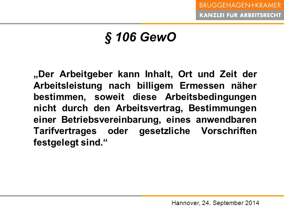 """Hannover, den 07. November 2008 Hannover, 24. September 2014 § 106 GewO """"Der Arbeitgeber kann Inhalt, Ort und Zeit der Arbeitsleistung nach billigem E"""
