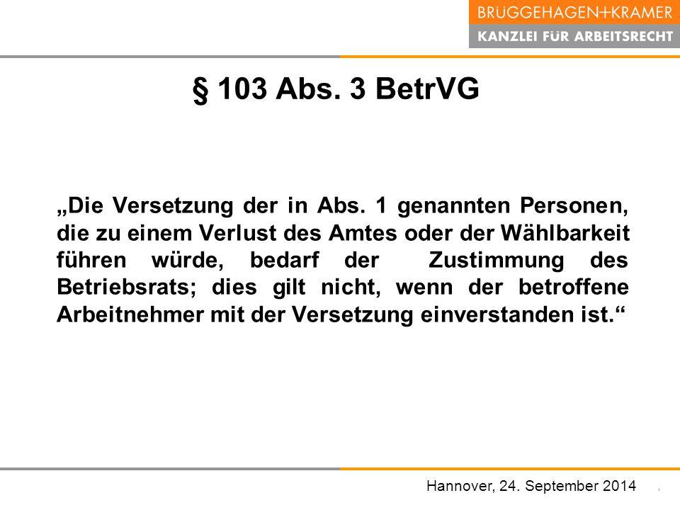 """Hannover, den 07. November 2008 § 103 Abs. 3 BetrVG """"Die Versetzung der in Abs. 1 genannten Personen, die zu einem Verlust des Amtes oder der Wählbark"""