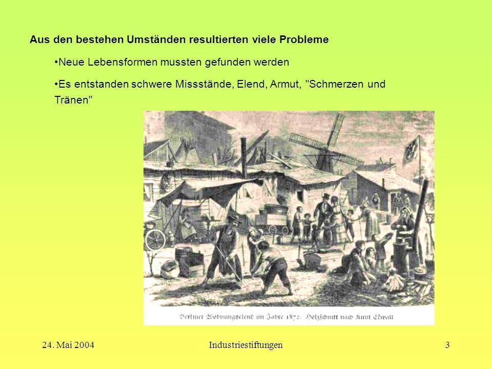 24. Mai 2004Industriestiftungen2 Historischer Rückblick  Im 19.Jhd. spätfeudale Gesellschaftsform  soziale Ungleichheit  Beginn der Industrialisier