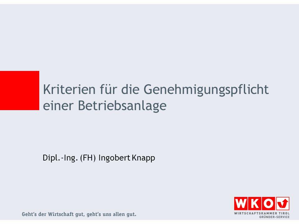Kriterien für die Genehmigungspflicht einer Betriebsanlage Dipl.-Ing. (FH) Ingobert Knapp