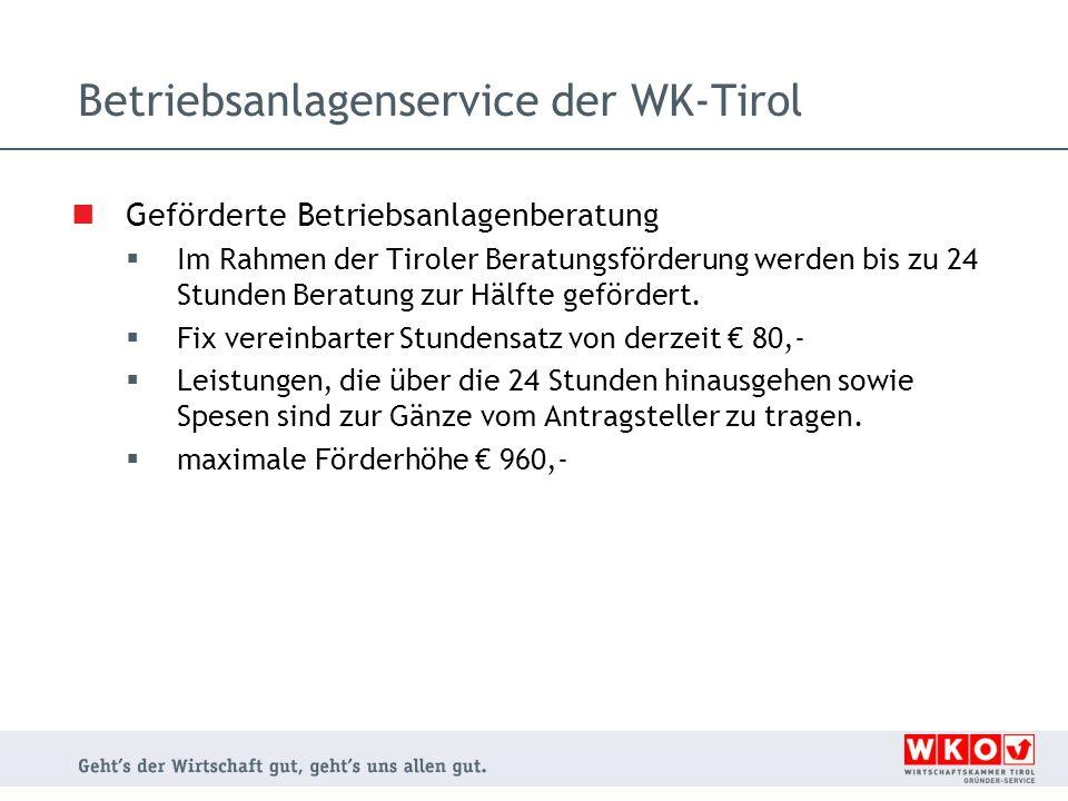 Betriebsanlagenservice der WK-Tirol Geförderte Betriebsanlagenberatung  Im Rahmen der Tiroler Beratungsförderung werden bis zu 24 Stunden Beratung zu