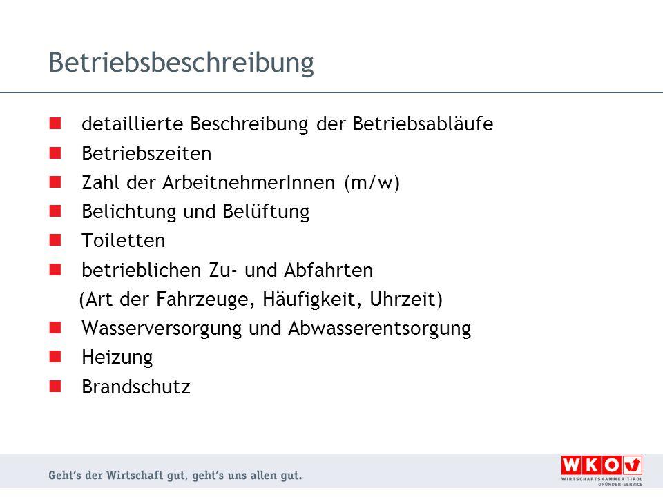 Betriebsbeschreibung detaillierte Beschreibung der Betriebsabläufe Betriebszeiten Zahl der ArbeitnehmerInnen (m/w) Belichtung und Belüftung Toiletten