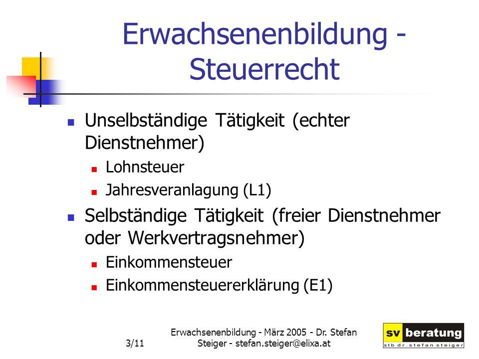 Erwachsenenbildung - März 2005 - Dr. Stefan Steiger - stefan.steiger@elixa.at 3/11 Erwachsenenbildung - Steuerrecht Unselbständige Tätigkeit (echter D