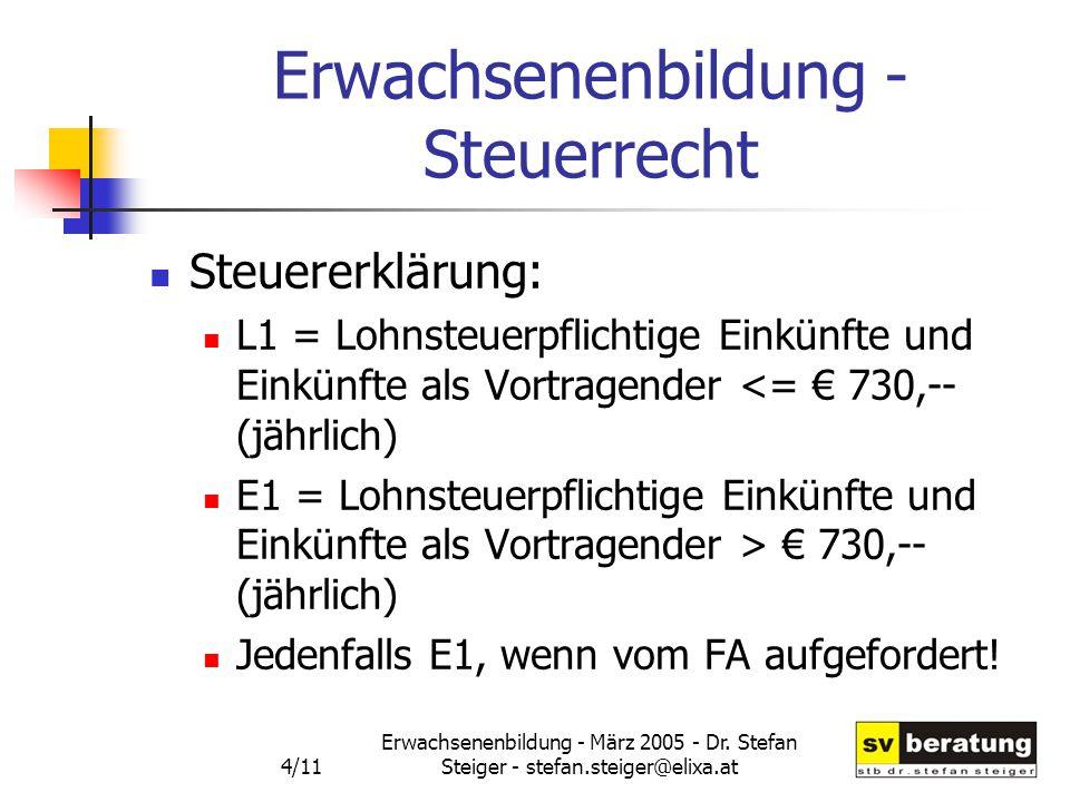 Erwachsenenbildung - März 2005 - Dr. Stefan Steiger - stefan.steiger@elixa.at 4/11 Erwachsenenbildung - Steuerrecht Steuererklärung: L1 = Lohnsteuerpf