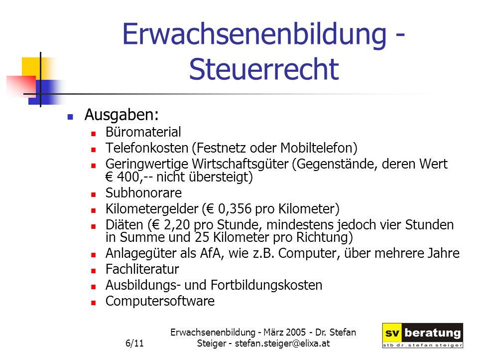 Erwachsenenbildung - März 2005 - Dr. Stefan Steiger - stefan.steiger@elixa.at 6/11 Erwachsenenbildung - Steuerrecht Ausgaben: Büromaterial Telefonkost