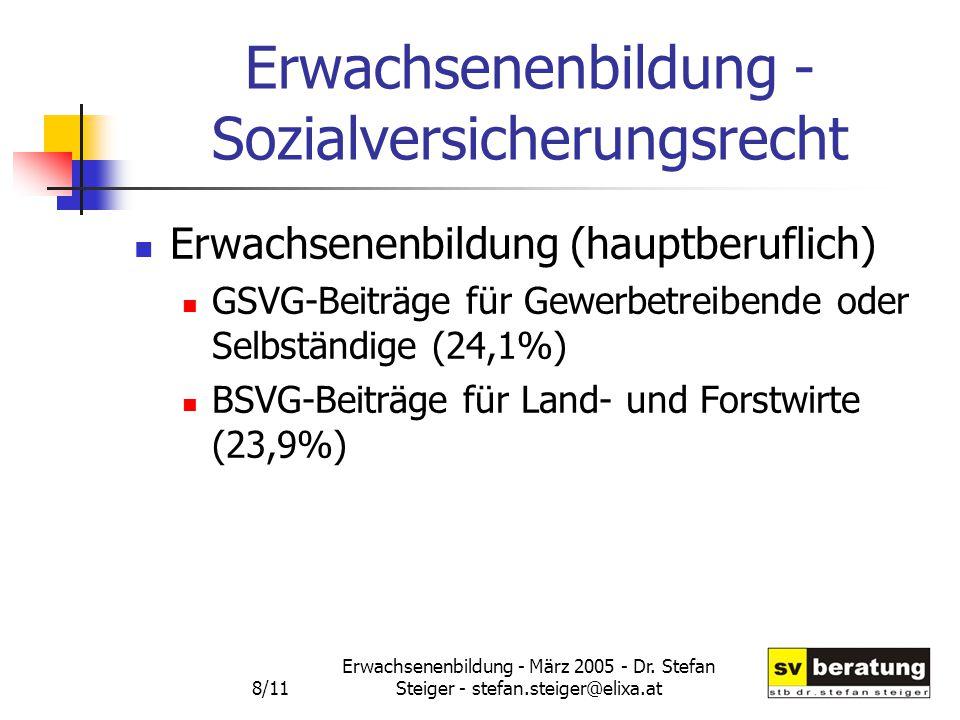 Erwachsenenbildung - März 2005 - Dr. Stefan Steiger - stefan.steiger@elixa.at 8/11 Erwachsenenbildung - Sozialversicherungsrecht Erwachsenenbildung (h