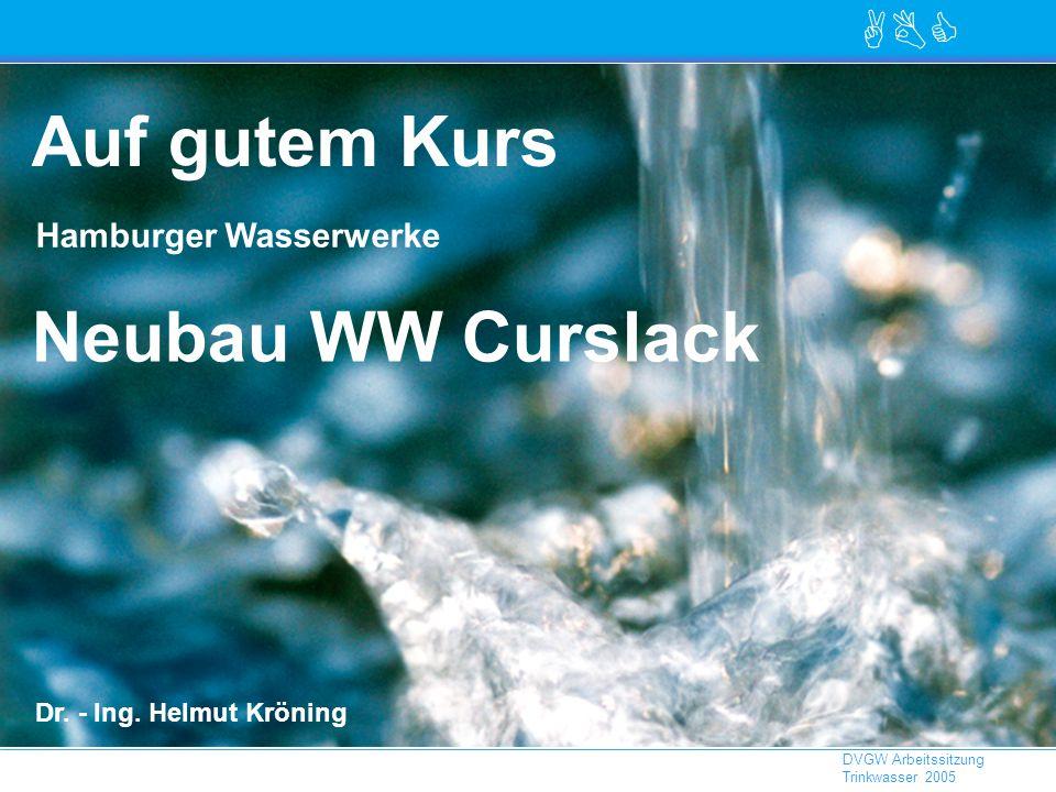 ABC DVGW Arbeitssitzung Trinkwasser 2005 Auf gutem Kurs Hamburger Wasserwerke Neubau WW Curslack Dr.