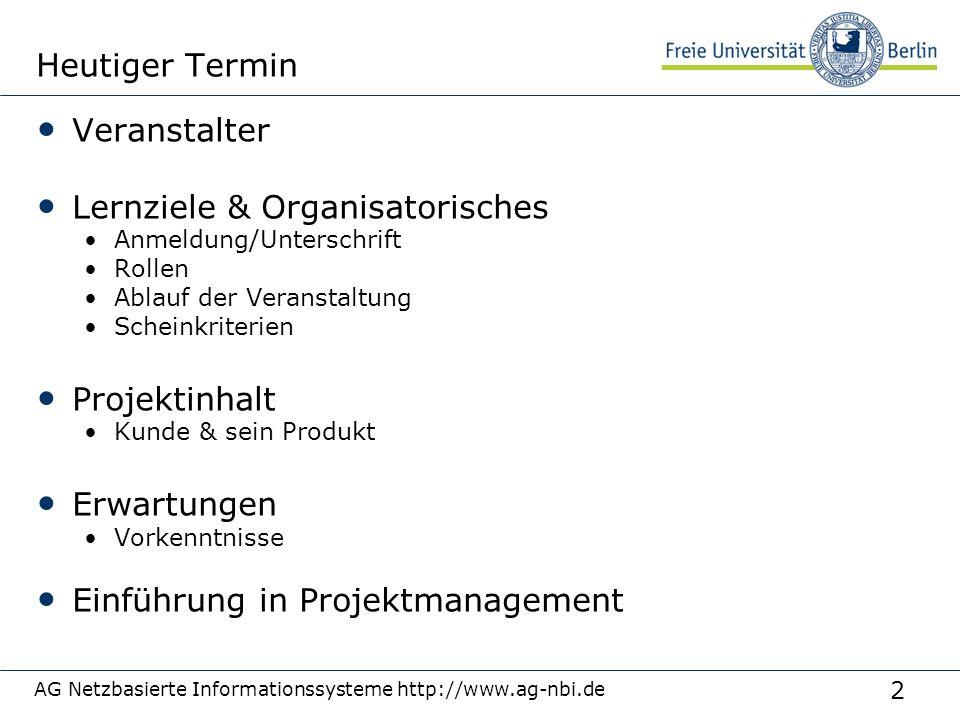 2 AG Netzbasierte Informationssysteme http://www.ag-nbi.de Heutiger Termin Veranstalter Lernziele & Organisatorisches Anmeldung/Unterschrift Rollen Ab